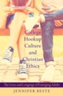 College Hookup Culture and Christian Ethics : The Lives and Longings of Emerging Adults - Book
