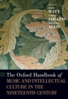 The Oxford Handbook of Music and Intellectual Culture in the Nineteenth Century - Book