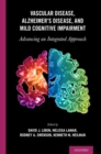 Vascular Disease, Alzheimer's Disease, and Mild Cognitive Impairment : Advancing an Integrated Approach - Book