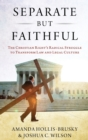 Separate but Faithful : The Christian Right's Radical Struggle to Transform Law & Legal Culture - Book