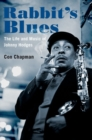 Rabbit's Blues : The Life and Music of Johnny Hodges - Book