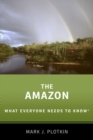 The Amazon : What Everyone Needs to Know (R) - Book