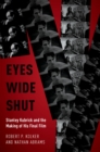 Eyes Wide Shut : Stanley Kubrick and the Making of His Final Film - eBook