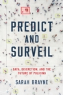 Predict and Surveil : Data, Discretion, and the Future of Policing - eBook