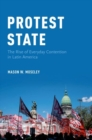 Protest State : The Rise of Everyday Contention in Latin America - Book