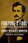 Fortune's Fool : The Life of John Wilkes Booth - Book