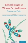 Ethical Issues in Women's Healthcare : Practice and Policy - Book