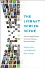 The Library Screen Scene : Film and Media Literacy in Schools, Colleges, and Communities - eBook