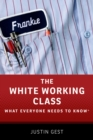 The White Working Class : What Everyone Needs to Know(R) - eBook