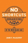 No Shortcuts : Organizing for Power in the New Gilded Age - Book