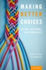 Making Better Choices : Design, Decisions, and Democracy - Book