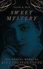 Sweet Mystery : The Musical Works of Rida Johnson Young - Book