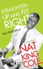 Straighten Up and Fly Right : The Life and Music of Nat King Cole - Book