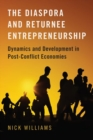 The Diaspora and Returnee Entrepreneurship : Dynamics and Development in Post-Conflict Economies - Book