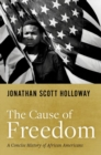 The Cause of Freedom : A Concise History of African Americans - Book