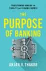 The Purpose of Banking : Transforming Banking for Stability and Economic Growth - Book