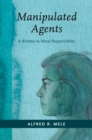 Manipulated Agents : A Window to Moral Responsibility - eBook
