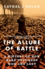 The Allure of Battle : A History of How Wars Have Been Won and Lost - Book