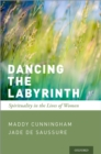 Dancing the Labyrinth : Spirituality in the Lives of Women - eBook