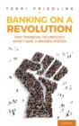 Banking on a Revolution : Why Financial Technology Won't Save a Broken System - Book