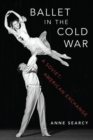 Ballet in the Cold War : A Soviet-American Exchange - Book