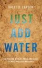 Just Add Water : Solving the World's Problems Using its Most Precious Resource - Book