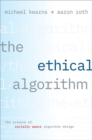 The Ethical Algorithm : The Science of Socially Aware Algorithm Design - Book