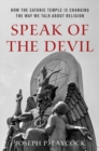 Speak of the Devil : How The Satanic Temple is Changing the Way We Talk about Religion - Book