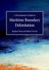 A Practitioner's Guide to Maritime Boundary Delimitation - eBook