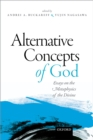 Alternative Concepts of God : Essays on the Metaphysics of the Divine - eBook