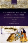 Magnanimous Dukes and Rising States : The Unification of the Burgundian Netherlands, 1380-1480 - eBook