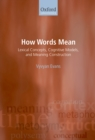 How Words Mean : Lexical Concepts, Cognitive Models, and Meaning Construction - eBook