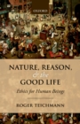 Nature, Reason, and the Good Life : Ethics for Human Beings - eBook