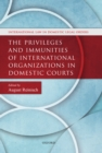 The Privileges and Immunities of International Organizations in Domestic Courts - eBook