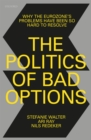 The Politics of Bad Options : Why the Eurozone's Problems Have Been So Hard to Resolve - eBook