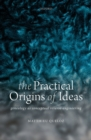 The Practical Origins of Ideas : Genealogy as Conceptual Reverse-Engineering - eBook