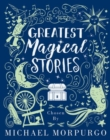 Greatest Magical Stories, chosen by Michael Morpurgo - Book