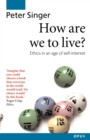 How Are We to Live? : Ethics in an Age of Self-Interest - Book