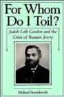 For Whom Do I Toil? : Judah Leib Gordon and the Crisis of Russian Jewry - Book