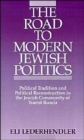 The Road to Modern Jewish Politics : Political Tradition and Political Reconstruction in the Jewish Community of Tsarist Russia - Book