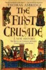 The First Crusade: A New History : The Roots of Conflict Between Christianity and Islam - Book