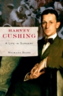 Harvey Cushing : A Life in Surgery - eBook