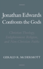 Jonathan Edwards Confronts the Gods : Christian Theology, Enlightenment Religion, and Non-Christian Faiths - eBook