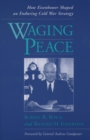 Waging Peace : How Eisenhower Shaped an Enduring Cold War Strategy - eBook