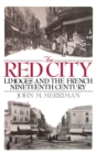 The Red City : Limoges and the French Nineteenth Century - eBook