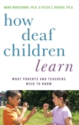 How Deaf Children Learn : What Parents and Teachers Need to Know - Book