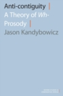 Anti-contiguity : A Theory of Wh- Prosody - Book