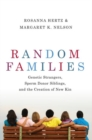 Random Families : Genetic Strangers, Sperm Donor Siblings, and the Creation of New Kin - Book