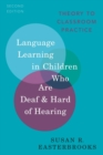 Language Learning in Children Who Are Deaf and Hard of Hearing : Theory to Classroom Practice - Book