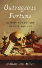 Outrageous Fortune : Gloomy Reflections on Luck and Life - Book